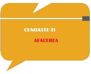 CUNOASTE-TI AFACEREA